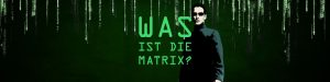 Was ist die Matrix!