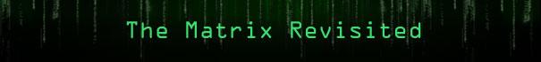 The Matrix Revisted